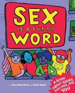 Book Cover of Sex is a Funny Word by Cory Silverberg and Fiona Smyth