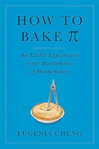 Book Cover of How to Bake Pi by Eugenia Cheng