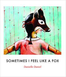 Book Cover of Sometimes I Feel Like a Fox by Danielle Daniel