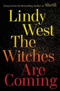 Book Cover of The Witches are Coming by Lindy West