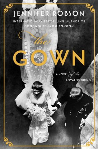 Cover image for the novel The Gown, by Jennifer Robson. Image is a phot of the Queen elizabeth in her wedding gown, shot from above to display her long and elaborate train.
