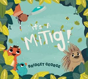 Book Cover of It's a Mitig! by Bridget George